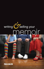Writing & Selling Your Memoir : How to Craft Your Life Story So That Somebody Else Will Actually Want to Read It - Paula Balzer