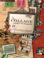 Collage Lost and Found : Creating Unique Projects With Vintage Ephemera - Giuseppina Cirincione