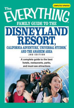 The Everything Family Guide to the Disneyland Resort, California Adventure, Universal Studios, and the Anaheim Area : A complete guide to the best hote - Betsy Malloy