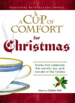 A Cup of Comfort For Christmas : Stories that celebrate the warmth, joy, and wonder of the holiday - Colleen Sell