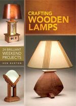 Crafting Wooden Lamps : 24 Brilliant Weekend Projects - Ken Burton