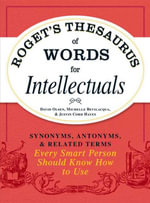 Roget's Thesaurus of Words for Intellectuals : Synonyms, Antonyms, and Related Terms Every Smart Person Should Know How to Use - David Olsen