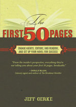 The First 50 Pages : Engage Agents, Editors and Readers, and Set Your Novel Up For Success - Jeff Gerke