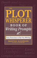 The Plot Whisperer Book of Writing Prompts : Easy Exercises to Get You Writing - Martha Alderson