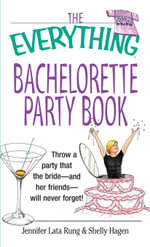 The Everything Bachelorette Party Book : Throw a Party That the Bride and Her Friends Will Never Forget - Jennifer Lata Rung