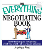 The Everything Negotiating Book : Savvy Techniques For Getting What You Want --at Work And At Home - Margaret Kaeter