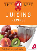 The 50 Best Juicing Recipes : Tasty, fresh, and easy to make! - Editors of Adams Media