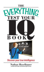 The Everything Test Your I.Q. Book : Discover Your True Intelligence - Nathan Haselbauer