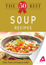 The 50 Best Soup Recipes : Tasty, fresh, and easy to make! - Editors of Adams Media