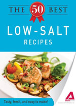 The 50 Best Low-Salt Recipes : Tasty, fresh, and easy to make! - Editors of Adams Media
