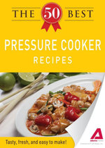 The 50 Best Pressure Cooker Recipes : Tasty, fresh, and easy to make! - Editors of Adams Media