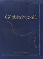 Gobbledygook : A Dictionary That's 2/3 Accurate, 1/3 Nonsense - And 100% Up to You to Decide - William Wilson