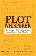 The Plot Whisperer : Secrets of Story Structure Any Writer Can Master - Martha Alderson