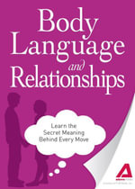 Body Language and Relationships : Learn the Secret Meaning Behind Every Move - Editors of Adams Media