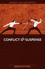 Elements of Fiction Writing - Conflict and Suspense - James Scott Bell