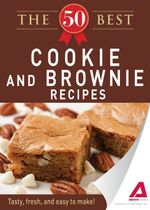 The 50 Best Cookies and Brownies Recipes : Tasty, fresh, and easy to make! - Editors of Adams Media