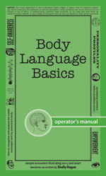 Body Language Basics : How to analyze and recognize the subtle messages sent by someone's body - Shelly Hagen