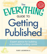 The Everything Guide to Getting Published : Expert advice for building a successful writing career - Randy Landenheim-Gil