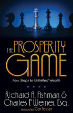 The Prosperity Game : Four Steps To Unlimited Wealth - Richard A. Fishman