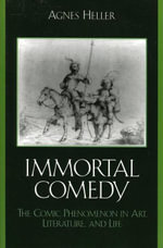 The Immortal Comedy : The Comic Phenomenon in Art, Literature, and Life - Agnes Heller