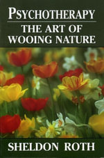 Psychotherapy : The Art of Wooing Nature - Sheldon Roth
