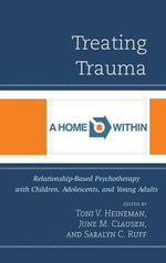 Treating Trauma : Relationship-Based Psychotherapy with Children, Adolescents, and Young Adults