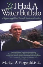 If I Had A Water Buffalo : How To Microfinance Sustainable Futures - Marilyn A. Fitzgerald