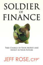 Soldier of Finance : Take Charge of Your Money and Invest in Your Future - Jeff Rose