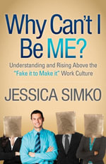 Why Can't I Be Me? : Understanding and Rising Above the 'Fake It To Make It' Work Culture - Jessica Simko