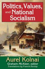 Politics, Values, and National Socialism - Aurel Kolnai