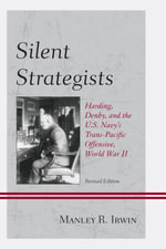 Silent Strategists : Harding, Denby, and the U.S. Navy's Trans-Pacific Offensive, World War II - Manley R. Irwin