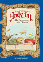 The Adventures of Andy Ant : The Swimming Hole Disaster - Lawrence W. O'Nan