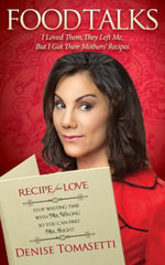 Food Talks : I Loved Them, They Left Me, But I Got Their Mothers' Recipes - Denise Tomasetti