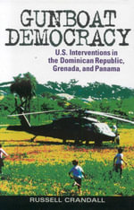 Gunboat Democracy : U.S. Interventions in the Dominican Republic, Grenada, and Panama - Russell Crandall