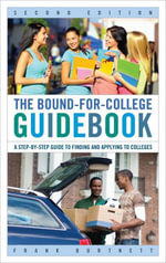 The Bound-for-College Guidebook : A Step-by-Step Guide to Finding and Applying to Colleges - Frank Burtnett