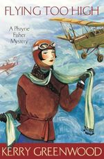 Flying Too High : Phryne Fisher's Murder Mysteries 2 - Kerry Greenwood