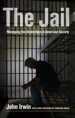 The Jail : Managing the Underclass in American Society - John Irwin