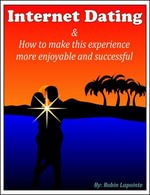Internet Dating & How to Make This Experience More Enjoyable and Successful - Robin Lapointe