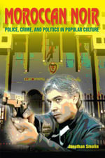 Moroccan Noir : Police, Crime, and Politics in Popular Culture - Jonathan Smolin