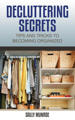 Decluttering Secrets : Tips And Tricks To Becoming Organized - Sally Munroe