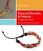 Paracord Bracelets & Projects : A Beginners Guide (Mastering Paracord Bracelets & Projects Now - Janet Evans