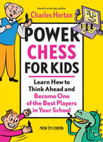Power Chess for Kids : Learn How to Think Ahead and Become One of the Best Players in Your School - Charles Hertan