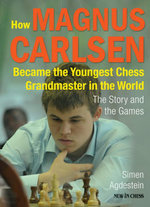 How Magnus Carlsen Became the Youngest Chess Grandmaster in the World : The Story and the Games - Simen Agdestein