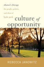 Culture of Opportunity : Obama's Chicago - Rebecca Janowitz