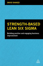 Strength-Based Lean Six Sigma : Building Positive and Engaging Business Improvement - David Shaked