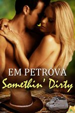 Somethin' Dirty - Em Petrova