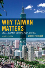 Why Taiwan Matters : Small Island, Global Powerhouse - Shelley Rigger