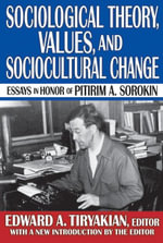 Sociological Theory, Values, and Sociocultural Change : Essays in Honor of Pitirim A. Sorokin