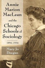 Annie Marion MacLean and the Chicago Schools of Sociology, 1894-1934 - Mary Jo Deegan