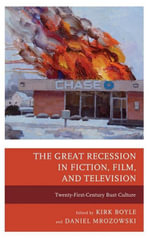 The Great Recession in Fiction, Film, and Television : Twenty-First-Century Bust Culture